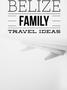 Belize family travel ideas