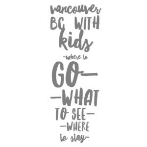 Vancouver BC with kids